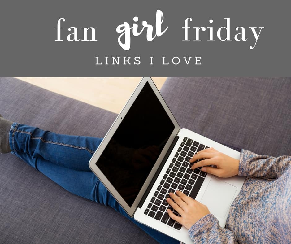 fan girl friday - links I love 1